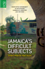 Jamaica's Difficult Subjects: Negotiating Sovereignty in Anglophone Caribbean Literature and Criticism Cover Image