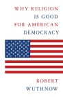 Why Religion Is Good for American Democracy Cover Image