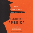 Gaslighting America: Why We Love It When Trump Lies to Us Cover Image