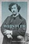 Whistler: A Life for Art's Sake Cover Image