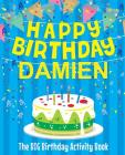Happy Birthday Damien - The Big Birthday Activity Book: (Personalized Children's Activity Book) Cover Image