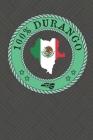 100% Durango: Show your pride for Durango Mexico: Gomez Palacio, La Laguna, Ciudad Lerdo, El Stato, Santiago Papusquiaro Cover Image
