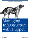Managing Infrastructure with Puppet: Configuration Management at Scale Cover Image