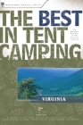 The Best in Tent Camping: Virginia: A Guide for Car Campers Who Hate RVs, Concrete Slabs, and Loud Portable Stereos Cover Image