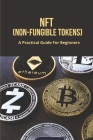 NFT (Non-Fungible Tokens): A Practical Guide For Beginners: Top Non Fungible Tokens Cover Image
