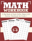 A Big Math Workbook for Grade 1: Digits 0-20 Addition Subtraction Practice Workbook for Kids Ages 5-8 Cover Image