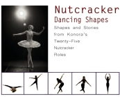 Nutcracker Dancing Shapes: Shapes and Stories from Konora's Twenty-Five Nutcracker Roles Cover Image