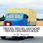 Trucks, Trucks, and More Trucks Children's Book Cover Image