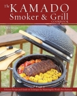 The Kamado Smoker & Grill Cookbook: Delicious Recipes and Hands-On Techniques for Mastering the World's Best Barbecue Cover Image
