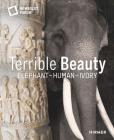 Terrible Beauty: Elephant – Human – Ivory Cover Image