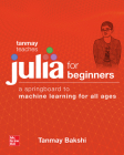 Tanmay Teaches Julia for Beginners: A Springboard to Machine Learning for All Ages Cover Image