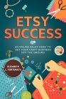 Etsy Success: An Online Sales Oasis To Get Your Craft Business Off The Ground Cover Image