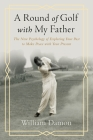 A Round of Golf with My Father: The New Psychology of Exploring Your Past to Make Peace with Your Present Cover Image