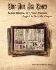 But Not Jim Crow: Family Memories of African American Loggers of Maxville, Oregon Cover Image