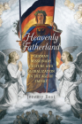 Heavenly Fatherland: German Missionary Culture and Globalization in the Age of Empire (German and European Studies) Cover Image