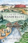 The Way of Wanderlust: The Best Travel Writing of Don George Cover Image