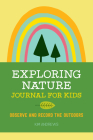 Exploring Nature Journal for Kids: Observe and Record the Outdoors Cover Image