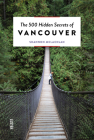 The 500 Hidden Secrets of Vancouver Cover Image