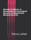 Annals of Music in AmericaA Chronological Record of Significant Musical Events Cover Image