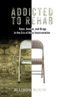 Addicted to Rehab: Race, Gender, and Drugs in the Era of Mass Incarceration (Critical Issues in Crime and Society) Cover Image