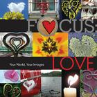 Focus: Love: Your World, Your Images Cover Image