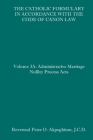 The Catholic Formulary in Accordance with the Code of Canon Law: Volume 3A: Administrative Process Marriage Nullity Acts Cover Image
