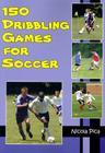 150 Dribbling Games for Soccer Cover Image