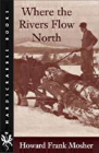 Where the Rivers Flow North (Hardscrabble Books-Fiction of New England) Cover Image