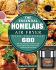 The Essential HOmeLabs Air Fryer Oven Cookbook: 600 Most Easy, Healthy and Delicious The Essential HOmeLabs Air Fryer Oven Cookbook for Whole Health Cover Image