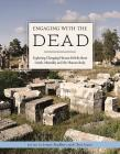 Engaging with the Dead: Exploring Changing Human Beliefs about Death, Mortality and the Human Body (Studies in Funerary Archaeology #13) Cover Image