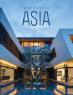 New Houses in Asia: Inspired Architecture and Interiors for the Modern World Cover Image