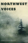 Northwest Voices: Language and Culture in the Pacific Northwest Cover Image