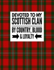 Devoted To My Scottish Clan By Country Blood & Loyalty: Tartan Red Plaid Notebook 100 Pages 8.5x11 Scottish Family Heritage Scotland Gifts Cover Image