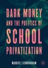 Dark Money and the Politics of School Privatization Cover Image