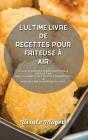 L'ultime livre de recettes pour friteuse à air: Le livre de recettes essentielles pour la friteuse à air avec les 50 meilleures recettes savoureuses. Cover Image