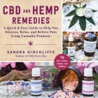 CBD and Hemp Remedies: A Quick & Easy Guide to Help You Destress, Relax, and Relieve Pain Using Cannabis Products Cover Image
