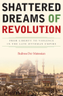 Shattered Dreams of Revolution: From Liberty to Violence in the Late Ottoman Empire Cover Image