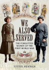 We Also Served: The Forgotten Women of the First World War Cover Image