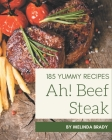 Ah! 185 Yummy Beef Steak Recipes: Greatest Yummy Beef Steak Cookbook of All Time Cover Image