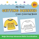 My First Getting Dressed Copy Coloring Book: helps develop advanced skills coordination Cover Image