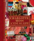 Charlotte Moss: A Visual Life: Scrapbooks, Collages, and Inspirations Cover Image