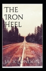 The Iron Heel: Jack London (Classics, Literature, Science Fiction) [Annotated] Cover Image
