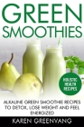 Green Smoothies: Alkaline Green Smoothie Recipes to Detox, Lose Weight, and Feel Energized Cover Image
