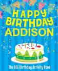 Happy Birthday Addison - The Big Birthday Activity Book: (Personalized Children's Activity Book) Cover Image