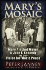 Mary's Mosaic: Mary Pinchot Meyer & John F. Kennedy and their Vision for World Peace Cover Image