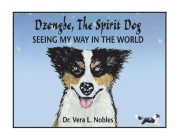 Dzongbe The Spirit Dog, Seeing My Way in the World Cover Image