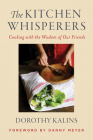 The Kitchen Whisperers: Cooking with the Wisdom of Our Friends Cover Image