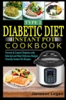 Type 2 Diabetic Diet Instant Pot Cookbook: Prevent & Control Diabetes with Selected and Most Delicious Budget Friendly Instant Pot Recipes Cover Image