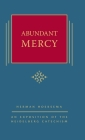 Abundant Mercy: An Exposition of the Heidelberg Catechism (The Triple Knowledge Book 5) Cover Image