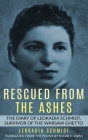 Rescued from the Ashes: The Diary of Leokadia Schmidt, Survivor of the Warsaw Ghetto Cover Image